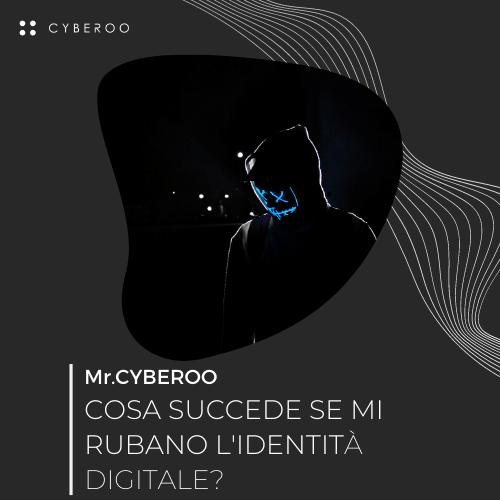 MR. CYBEROO   EPISODIO 3 – Cosa succede se mi rubano l'identità digitale?