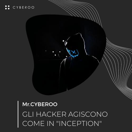 """MR. CYBEROO   Episodio 4 – I cybercriminali agiscono come in """"Inception"""""""