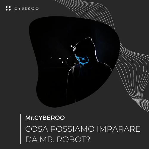 MR. CYBEROO   Episodio 6 – Cosa possiamo imparare da Mr. Robot?