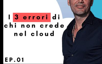 INTO THE CLOUD | Ep. 1 – i 3 errori di chi non crede nel cloud