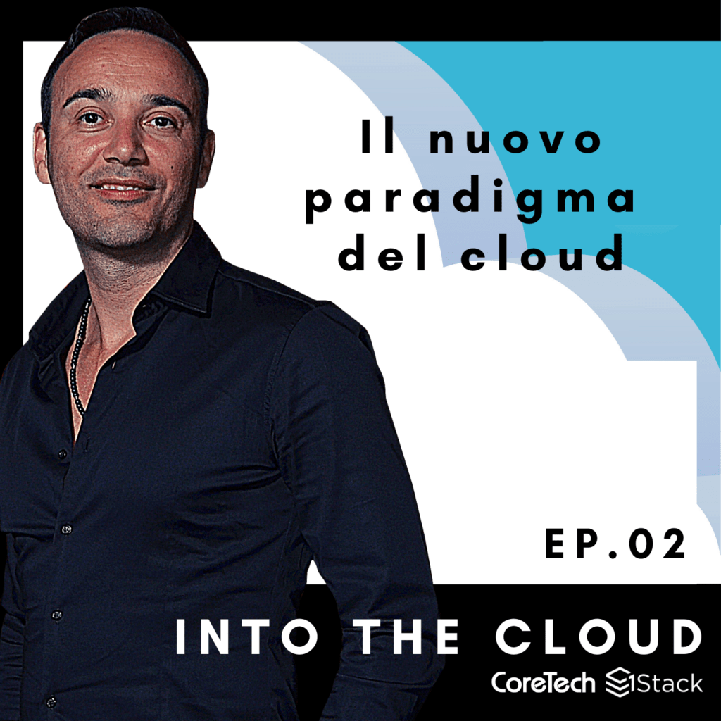 INTO THE CLOUD | Ep. 2 – Il nuovo paradigma del cloud