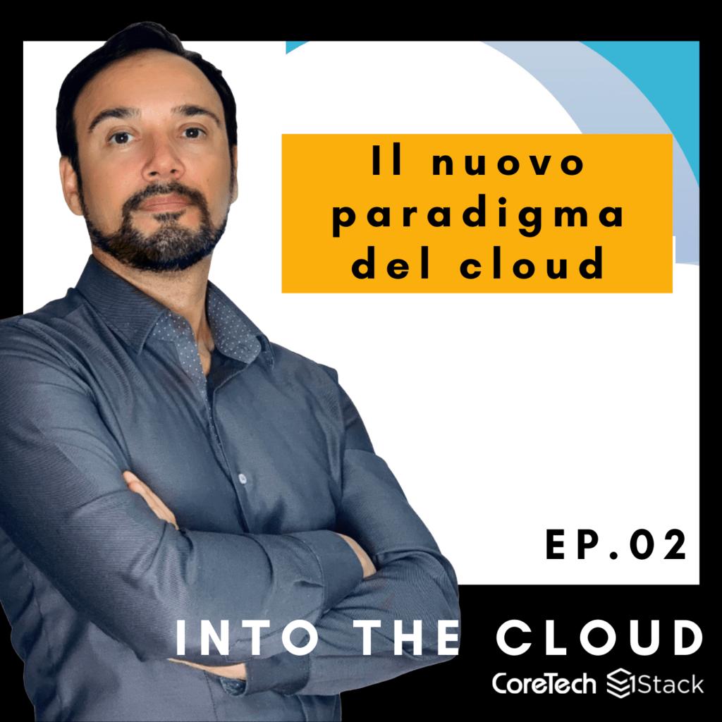 INTO THE CLOUD | Ep. 2 – Il nuovo paradigma del cloud
