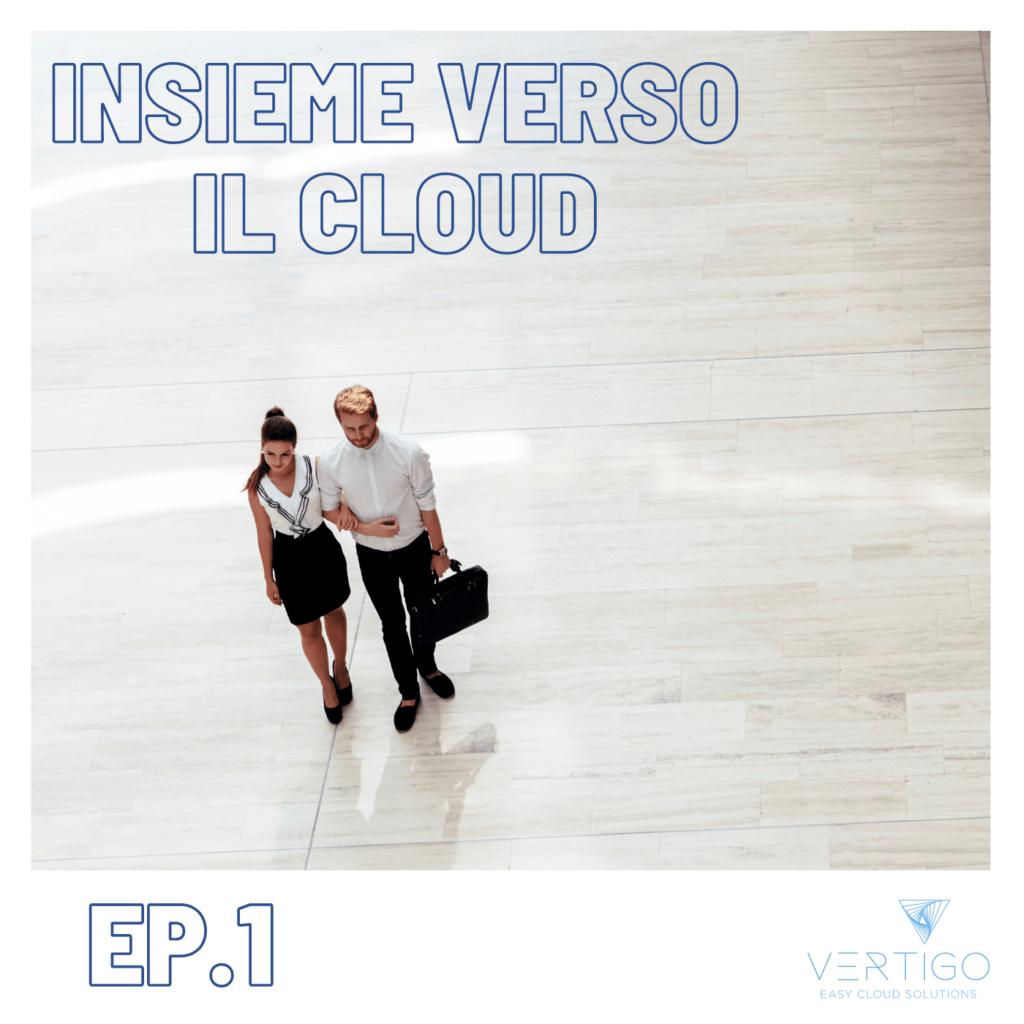 VERTIGO | EP. 1 – Insieme verso il cloud