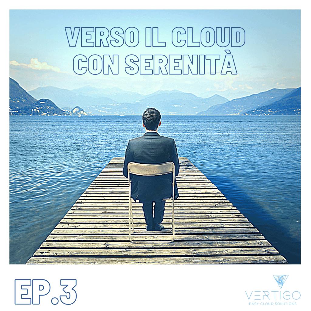 VERTIGO | EP. 3 – Verso il Cloud con serenità